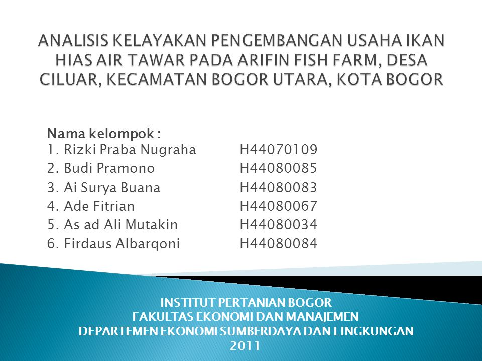 Nama kelompok : 1. Rizki Praba NugrahaH44070109 2. Budi PramonoH44080085 3. Ai Surya Buana H44080083 4. Ade FitrianH44080067 5. As ad Ali MutakinH4408