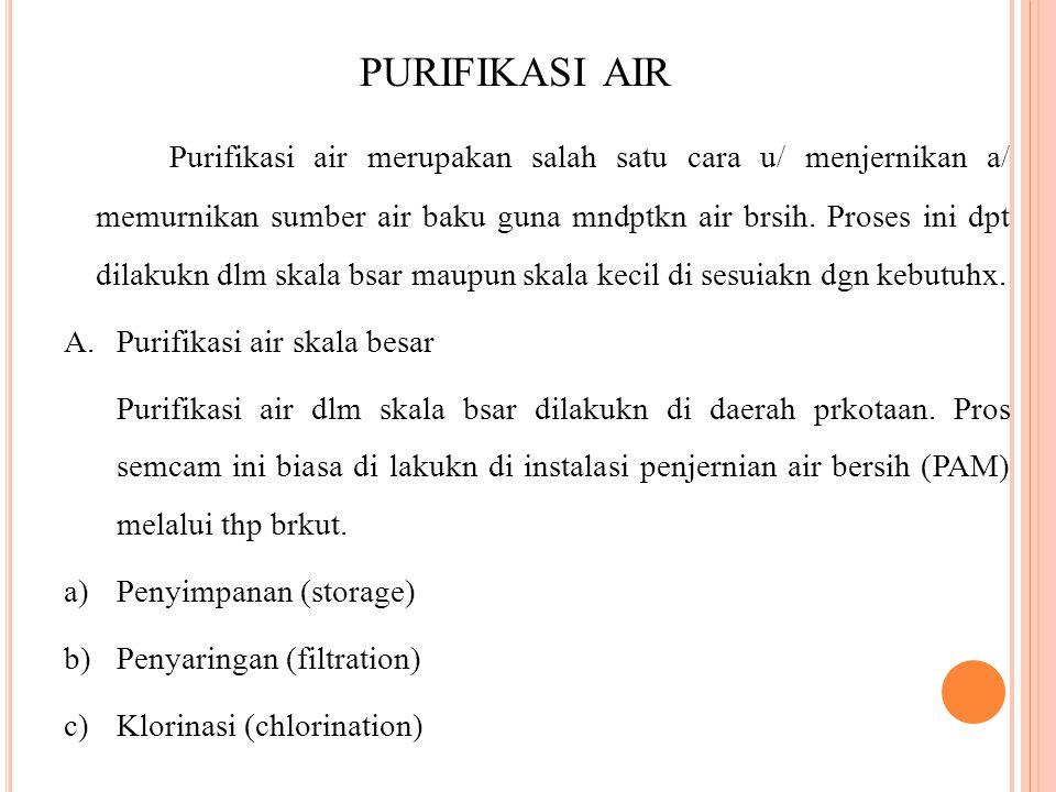 PURIFIKASI AIR Purifikasi air merupakan salah satu cara u/ menjernikan a/ memurnikan sumber air baku guna mndptkn air brsih. Proses ini dpt dilakukn d