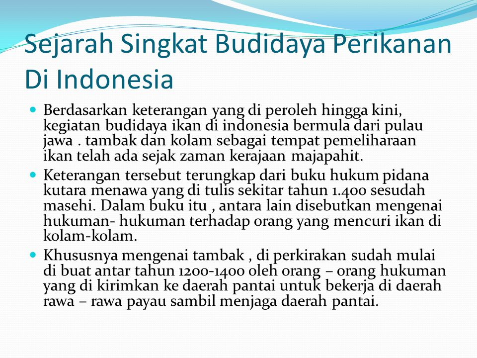 Sejarah Singkat Budidaya Perikanan Di Indonesia  Berdasarkan keterangan yang di peroleh hingga kini, kegiatan budidaya ikan di indonesia bermula dari