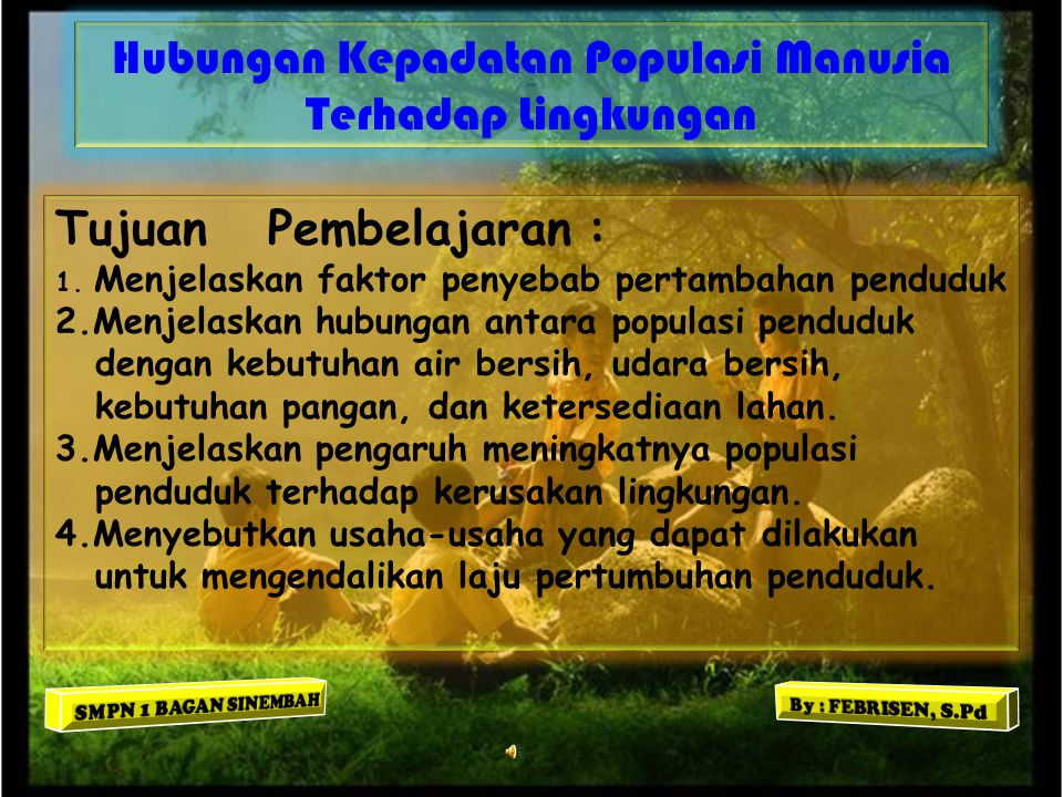 Salah satu penyebab terjadinya kerusakan lingkungan adalah karena adanya peningkatan jumlah populasi penduduk.