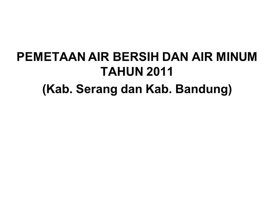 PEMETAAN AIR BERSIH DAN AIR MINUM TAHUN 2011 (Kab. Serang dan Kab. Bandung)