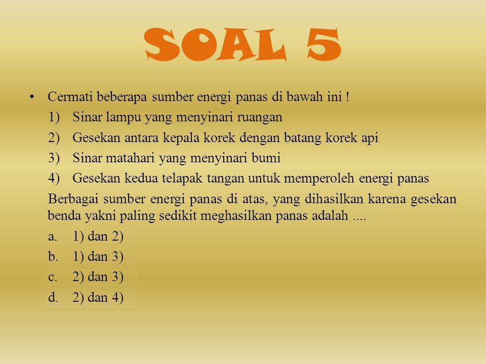 SOAL 5 • Cermati beberapa sumber energi panas di bawah ini .