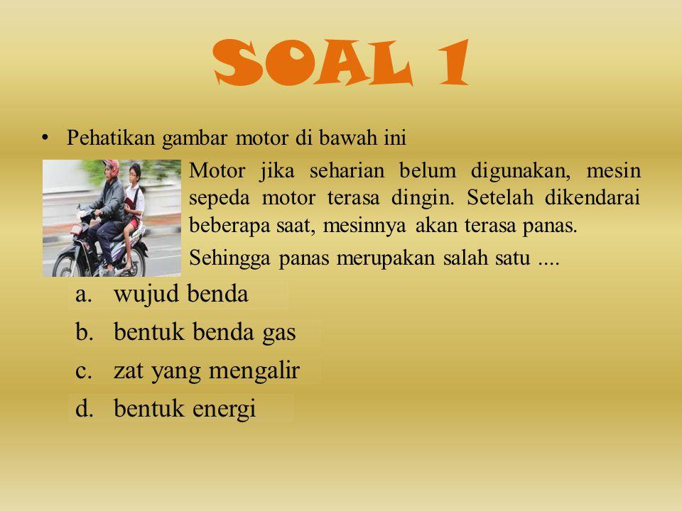 SOAL 1 • Pehatikan gambar motor di bawah ini Motor jika seharian belum digunakan, mesin sepeda motor terasa dingin.