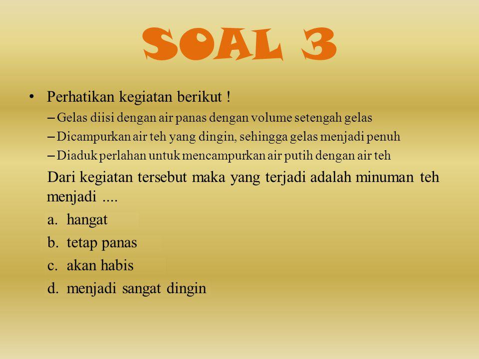 SOAL 3 • Perhatikan kegiatan berikut .