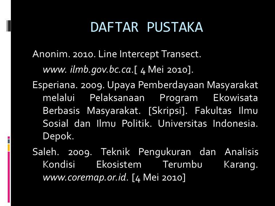 Anonim. 2010. Line Intercept Transect. www. ilmb.gov.bc.ca.[ 4 Mei 2010]. Esperiana. 2009. Upaya Pemberdayaan Masyarakat melalui Pelaksanaan Program E