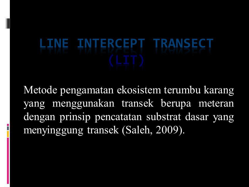 LINE INTERCEPT TRANSECT  CEPAT, MUDAH, DAN PRAKTIS  MEMUNGKINKAN UNTUK PENCATATAN BENTUK PERTUMBUHAN KARANG DAN BIOTA
