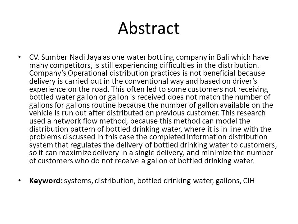 Abstract • CV. Sumber Nadi Jaya as one water bottling company in Bali which have many competitors, is still experiencing difficulties in the distribut