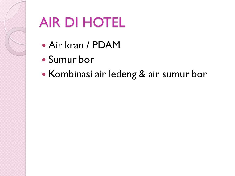 AIR DI HOTEL  Air kran / PDAM  Sumur bor  Kombinasi air ledeng & air sumur bor