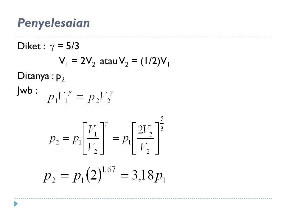 Diket :  = 5/3 V 1 = 2V 2 atau V 2 = (1/2)V 1 Ditanya : p 2 Jwb : Penyelesaian
