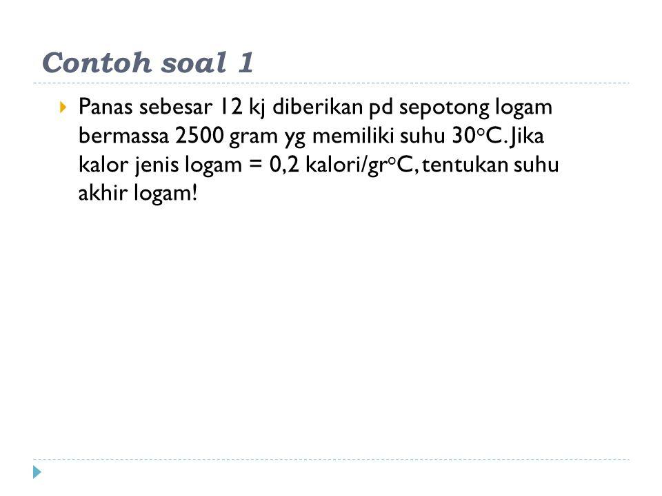 Penyelesaian  Dikt : Q = 12 kilojoule = 12000 joule m = 2500 gram = 2,5 kg T 1 = 30 o C c = 0,2 kal/gr o C = 0,2 x 4200 joule/kg o C = 840 joule/kg o C Dity : T 2 =....