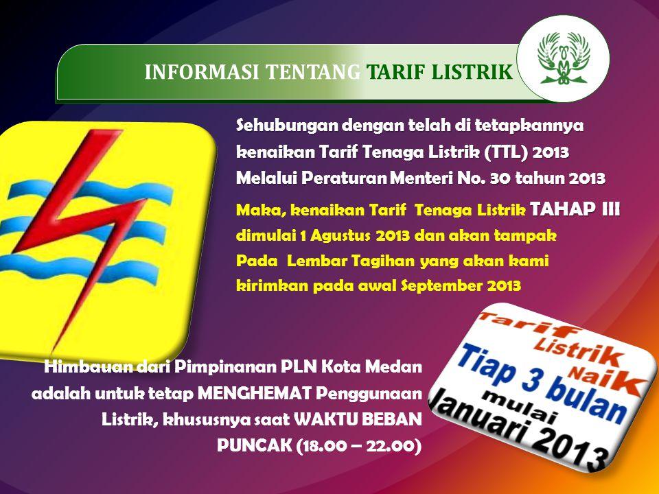 TAHAP III Maka, kenaikan Tarif Tenaga Listrik TAHAP III dimulai 1 Agustus 2013 dan akan tampak Pada Lembar Tagihan yang akan kami kirimkan pada awal S