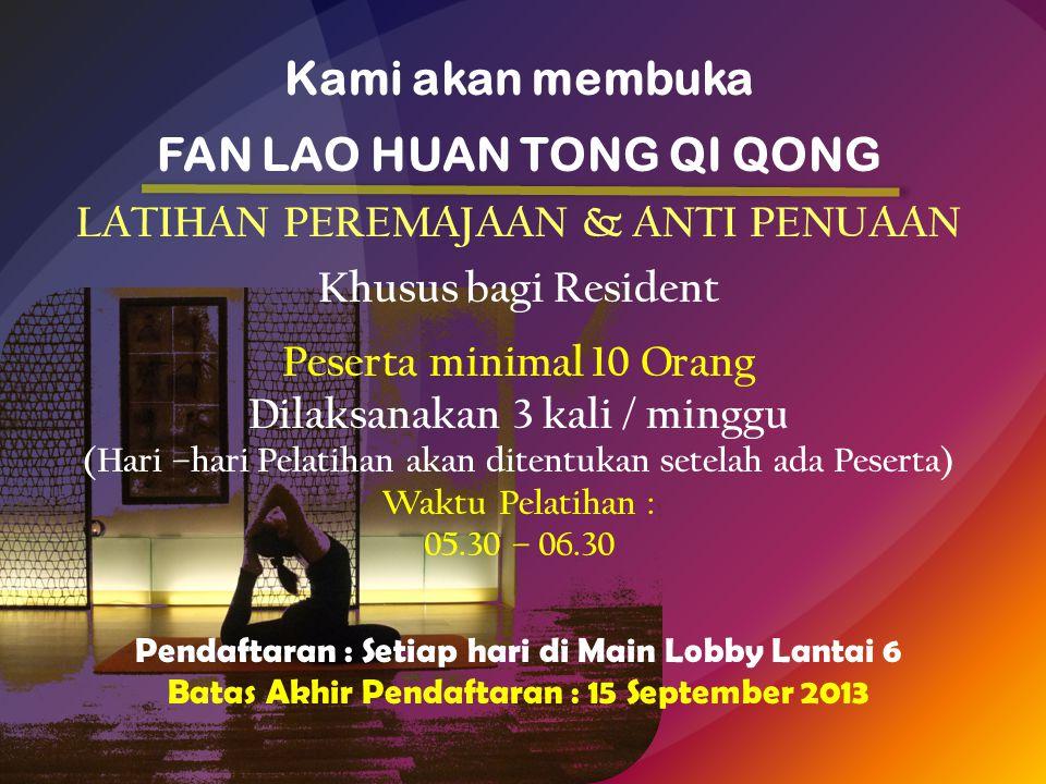 Kami akan membuka FAN LAO HUAN TONG QI QONG LATIHAN PEREMAJAAN & ANTI PENUAAN Khusus bagi Resident Peserta minimal 10 Orang Dilaksanakan 3 kali / ming