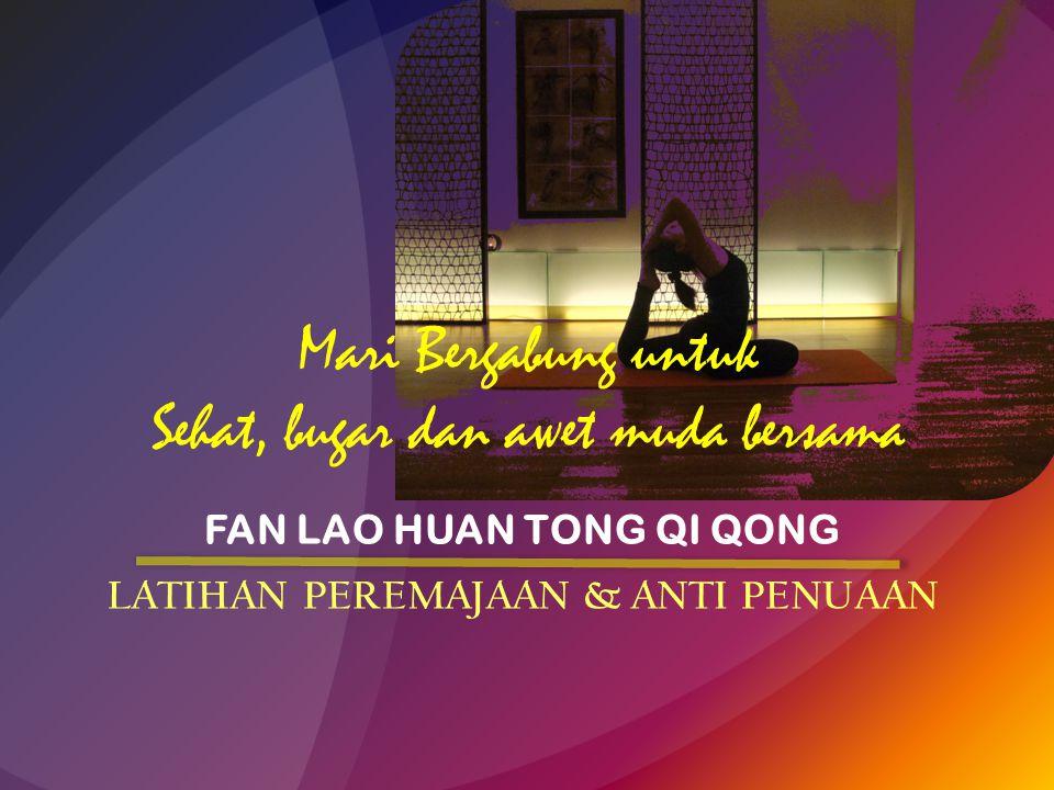 Mari Bergabung untuk Sehat, bugar dan awet muda bersama FAN LAO HUAN TONG QI QONG LATIHAN PEREMAJAAN & ANTI PENUAAN