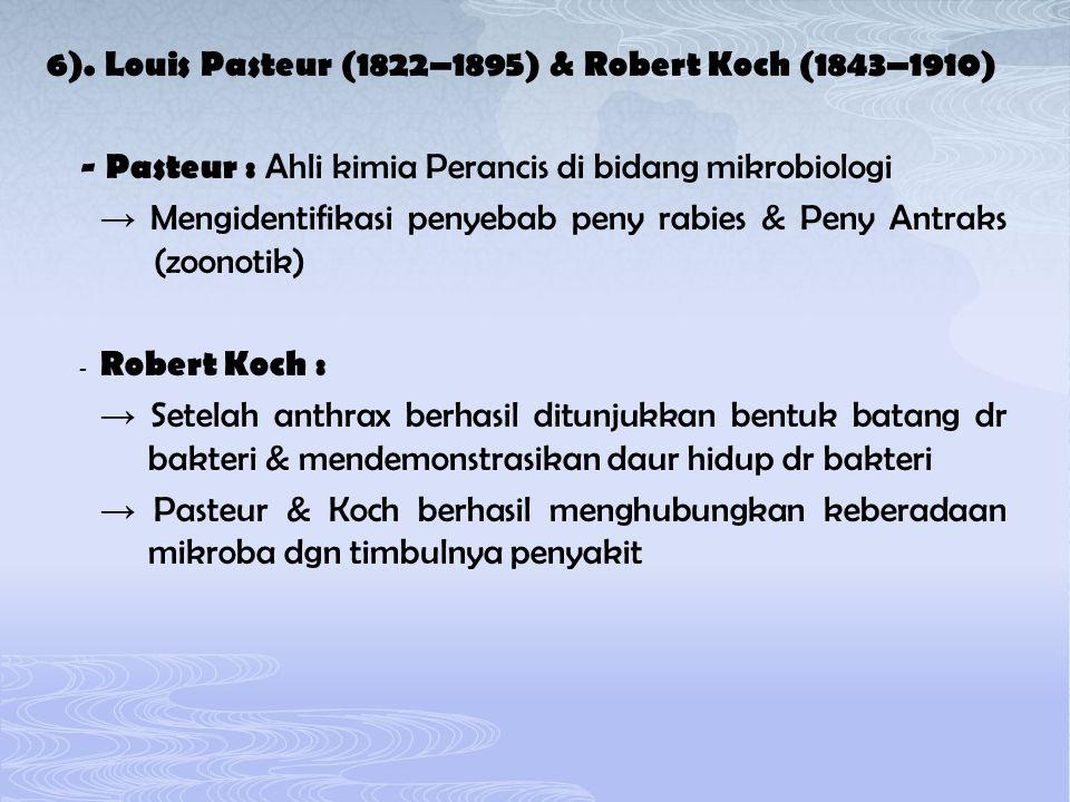 6). Louis Pasteur (1822–1895) & Robert Koch (1843–1910) - Pasteur : Ahli kimia Perancis di bidang mikrobiologi → Mengidentifikasi penyebab peny rabies