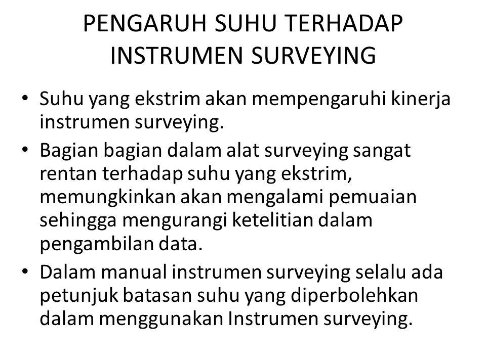 PENGARUH SUHU TERHADAP INSTRUMEN SURVEYING • Suhu yang ekstrim akan mempengaruhi kinerja instrumen surveying. • Bagian bagian dalam alat surveying san