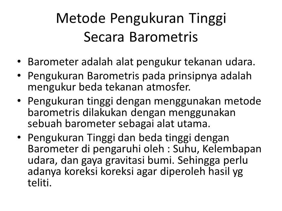 Metode Pengukuran Tinggi Secara Barometris • Barometer adalah alat pengukur tekanan udara. • Pengukuran Barometris pada prinsipnya adalah mengukur bed