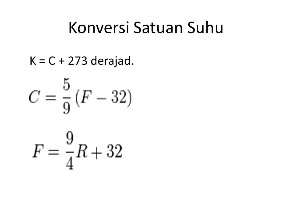 Konversi Satuan Suhu K = C + 273 derajad.