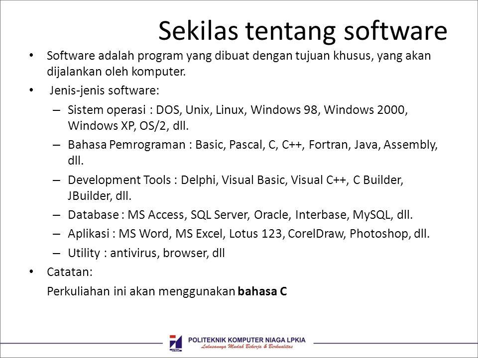 Sekilas tentang pemrograman • Teknik pemrograman dapat dibagi menjadi: – Pemrograman prosedural – Pemrograman deklaratif – Pemrograman fungsional – Pemrograman visual – Pemrograman berorientasi objek • Catatan: Perkuliahan ini akan menggunakan teknik pemrograman prosedural