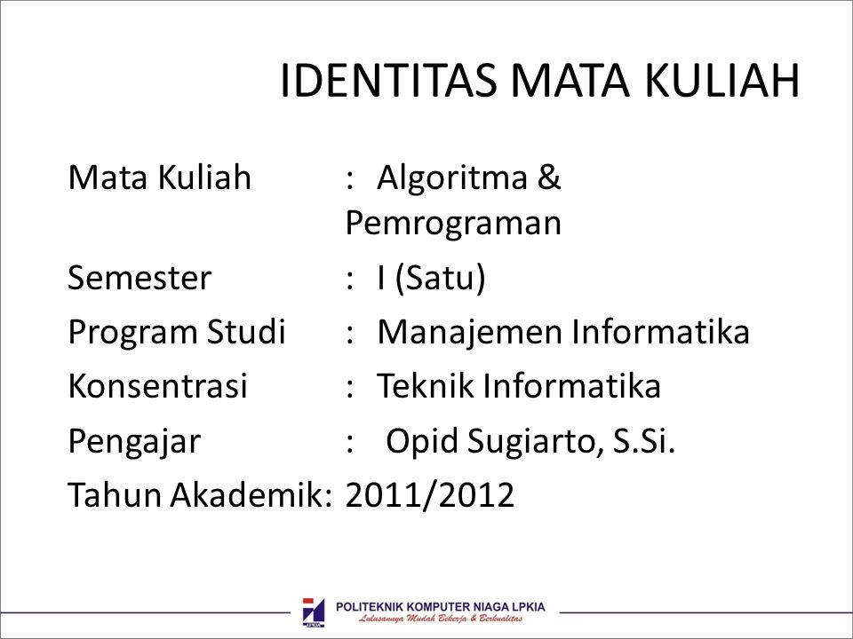 IDENTITAS MATA KULIAH Mata Kuliah:Algoritma & Pemrograman Semester:I (Satu) Program Studi:Manajemen Informatika Konsentrasi:Teknik Informatika Pengaja