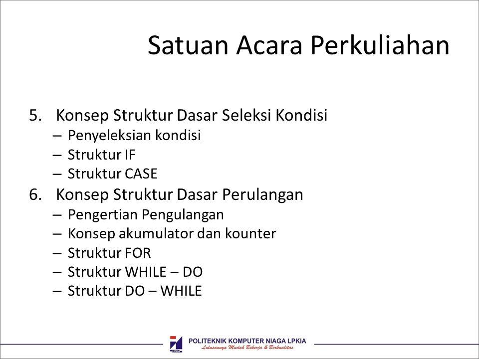 Satuan Acara Perkuliahan 5.Konsep Struktur Dasar Seleksi Kondisi – Penyeleksian kondisi – Struktur IF – Struktur CASE 6.Konsep Struktur Dasar Perulang