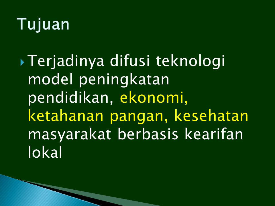  Terjadinya difusi teknologi model peningkatan pendidikan, ekonomi, ketahanan pangan, kesehatan masyarakat berbasis kearifan lokal Tujuan