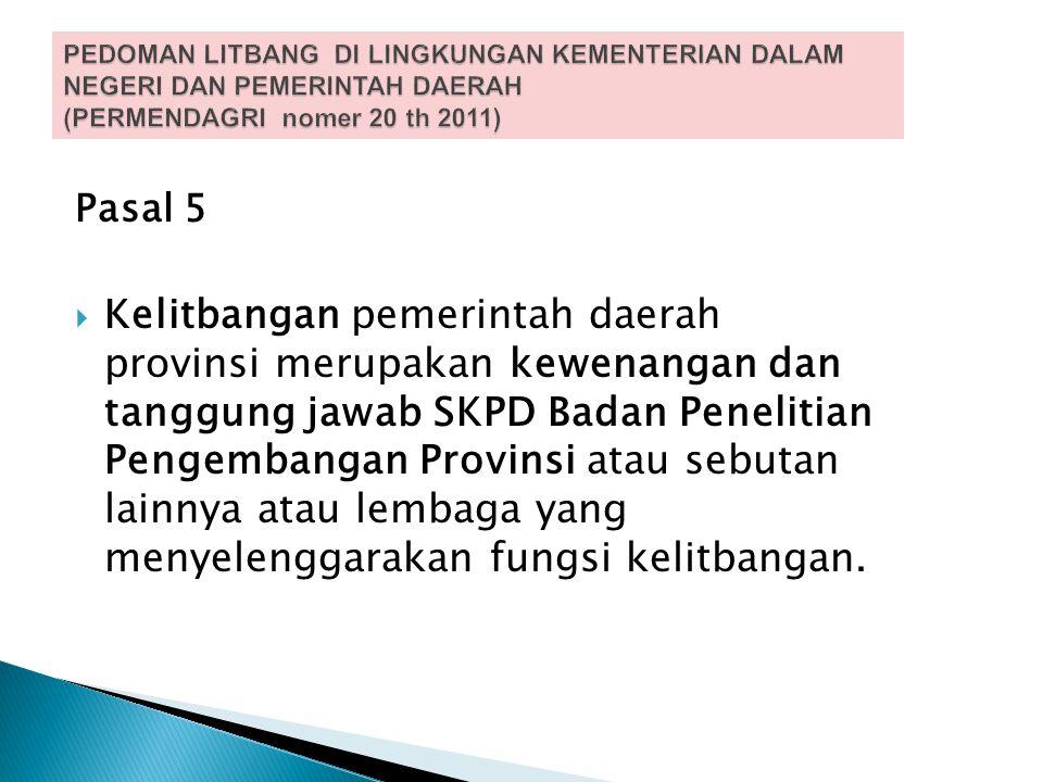 Pasal 5  Kelitbangan pemerintah daerah provinsi merupakan kewenangan dan tanggung jawab SKPD Badan Penelitian Pengembangan Provinsi atau sebutan lain