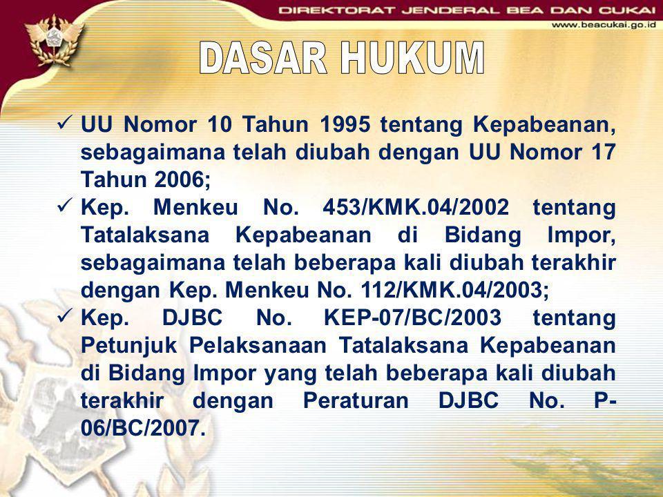  UU Nomor 10 Tahun 1995 tentang Kepabeanan, sebagaimana telah diubah dengan UU Nomor 17 Tahun 2006;  Kep. Menkeu No. 453/KMK.04/2002 tentang Tatalak