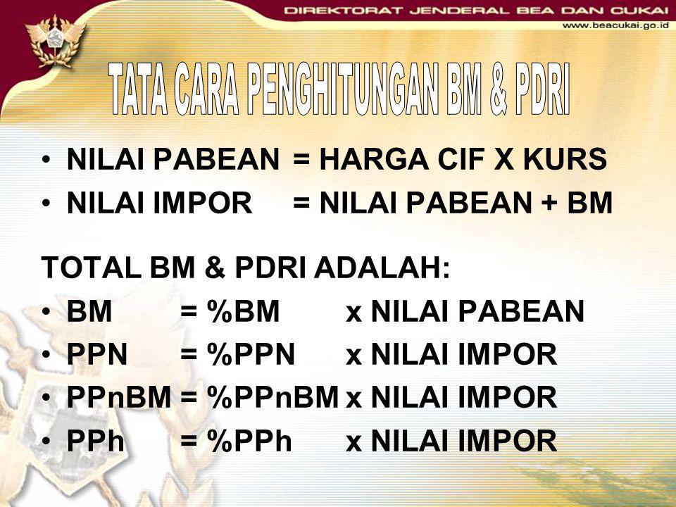 •NILAI PABEAN= HARGA CIF X KURS •NILAI IMPOR = NILAI PABEAN + BM TOTAL BM & PDRI ADALAH: •BM = %BM x NILAI PABEAN •PPN = %PPN x NILAI IMPOR •PPnBM= %P
