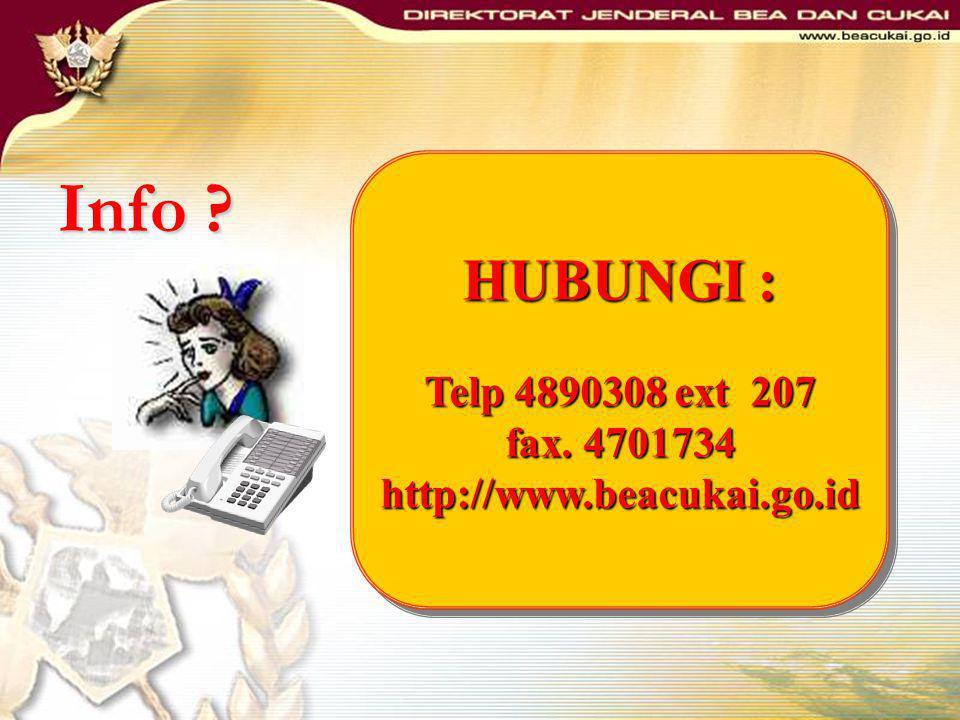 HUBUNGI : Telp 4890308 ext 207 fax. 4701734 http://www.beacukai.go.id HUBUNGI : Telp 4890308 ext 207 fax. 4701734 http://www.beacukai.go.id Info ?