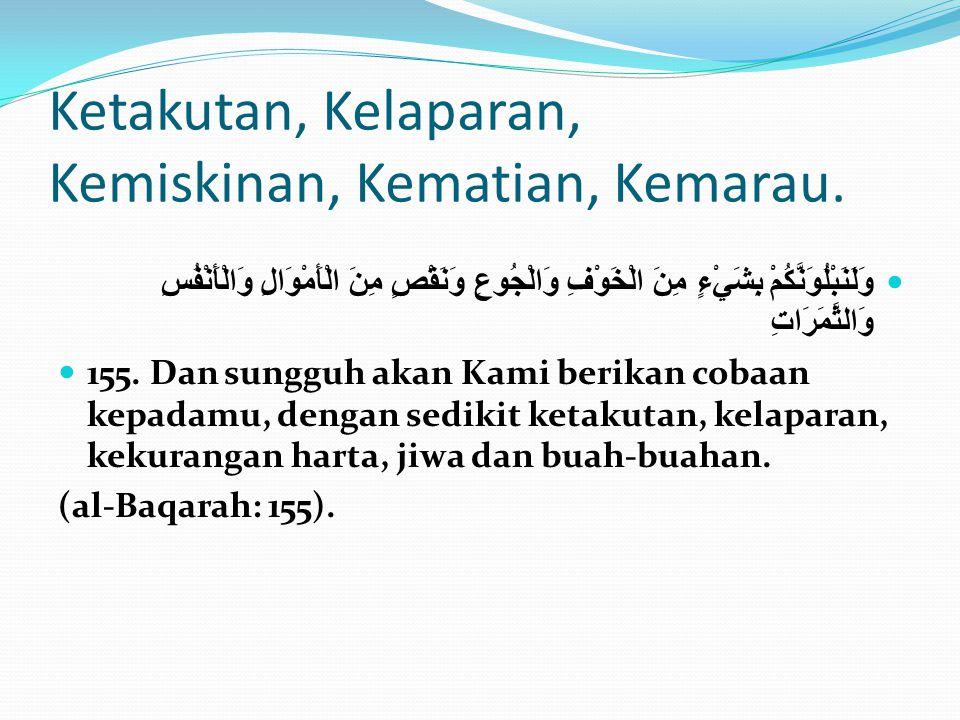 Ketakutan, Kelaparan, Kemiskinan, Kematian, Kemarau.  وَلَنَبْلُوَنَّكُمْ بِشَيْءٍ مِنَ الْخَوْفِ وَالْجُوعِ وَنَقْصٍ مِنَ الْأَمْوَالِ وَالْأَنْفُسِ