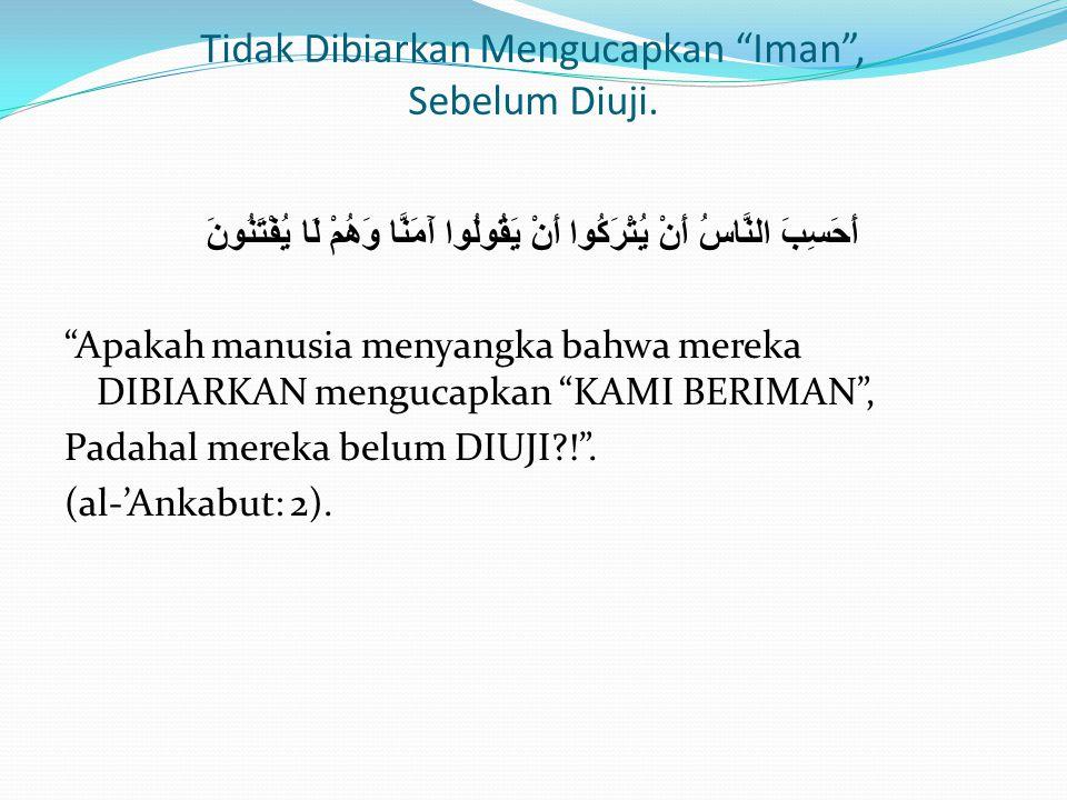 "Tidak Dibiarkan Mengucapkan ""Iman"", Sebelum Diuji. أَحَسِبَ النَّاسُ أَنْ يُتْرَكُوا أَنْ يَقُولُوا آَمَنَّا وَهُمْ لَا يُفْتَنُونَ ""Apakah manusia me"