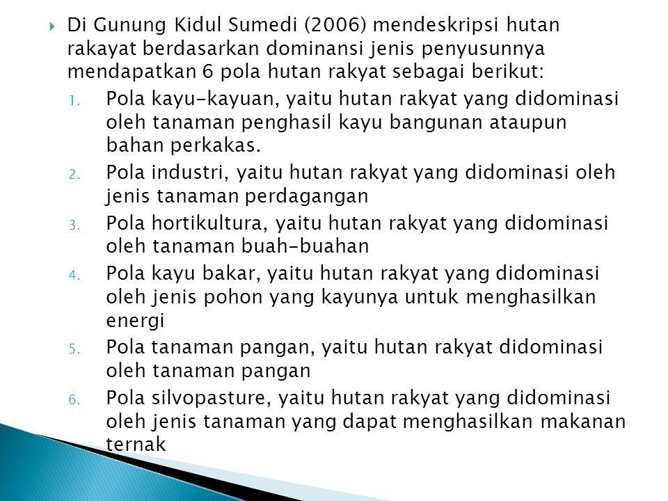  Di Gunung Kidul Sumedi (2006) mendeskripsi hutan rakayat berdasarkan dominansi jenis penyusunnya mendapatkan 6 pola hutan rakyat sebagai berikut: 1.