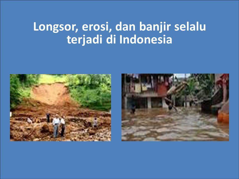 Longsor, erosi, dan banjir selalu terjadi di Indonesia