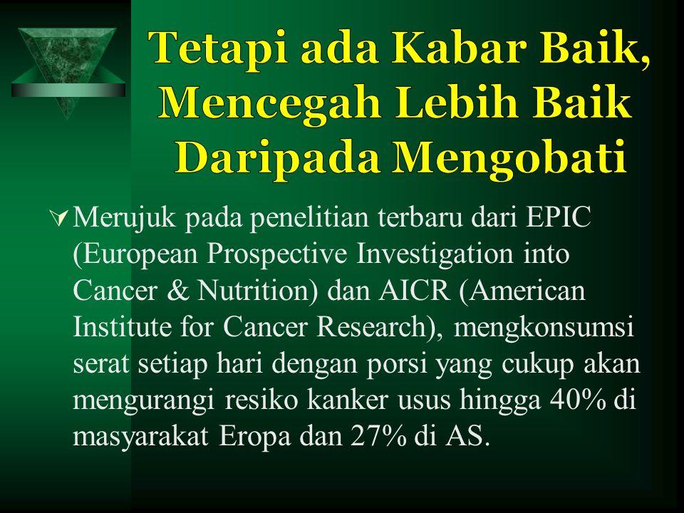  Merujuk pada penelitian terbaru dari EPIC (European Prospective Investigation into Cancer & Nutrition) dan AICR (American Institute for Cancer Resea