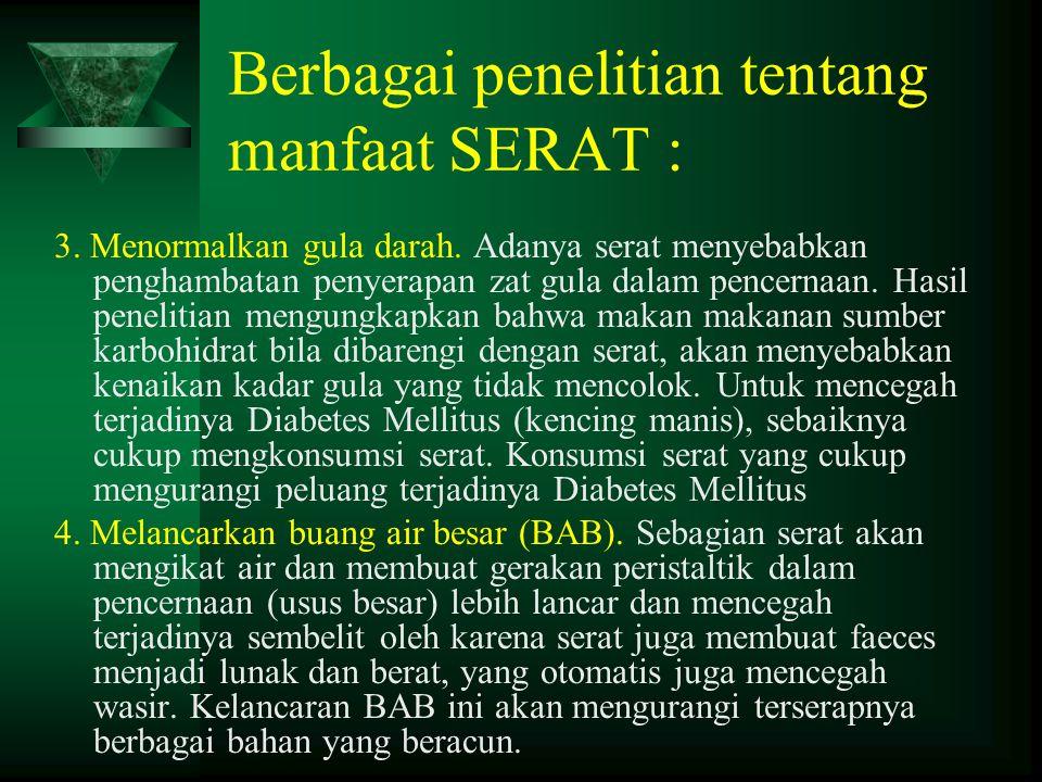 Berbagai penelitian tentang manfaat SERAT : 3. Menormalkan gula darah. Adanya serat menyebabkan penghambatan penyerapan zat gula dalam pencernaan. Has