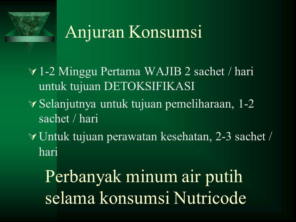 Anjuran Konsumsi  1-2 Minggu Pertama WAJIB 2 sachet / hari untuk tujuan DETOKSIFIKASI  Selanjutnya untuk tujuan pemeliharaan, 1-2 sachet / hari  Un