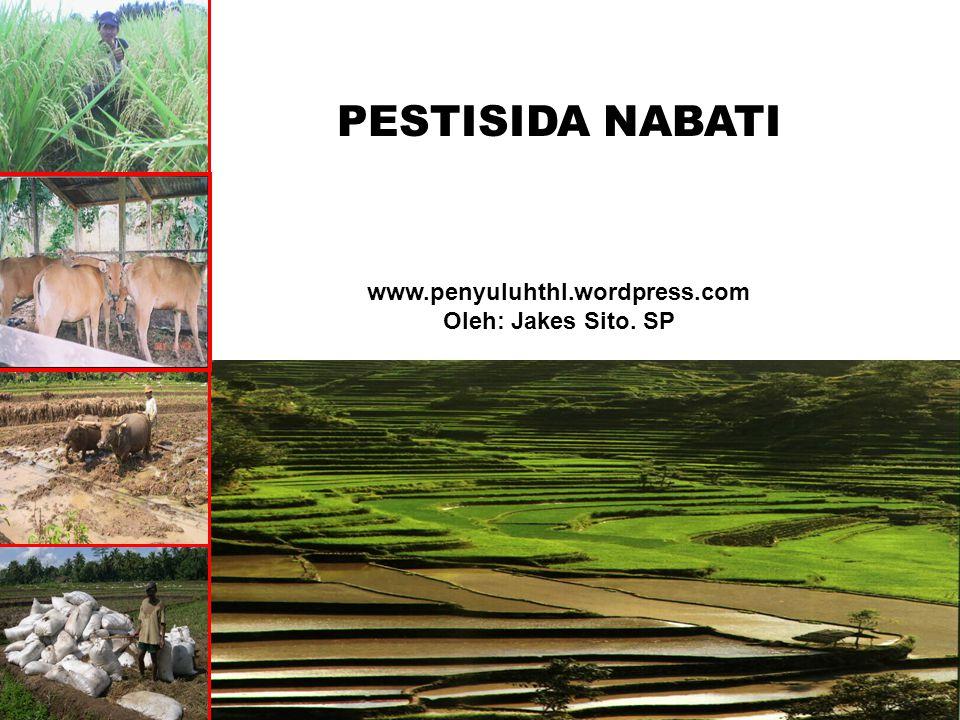 PESTISIDA NABATI www.penyuluhthl.wordpress.com Oleh: Jakes Sito. SP