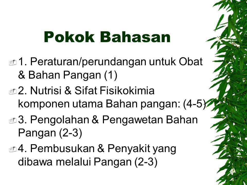 Pokok Bahasan  1. Peraturan/perundangan untuk Obat & Bahan Pangan (1)  2. Nutrisi & Sifat Fisikokimia komponen utama Bahan pangan: (4-5)  3. Pengol