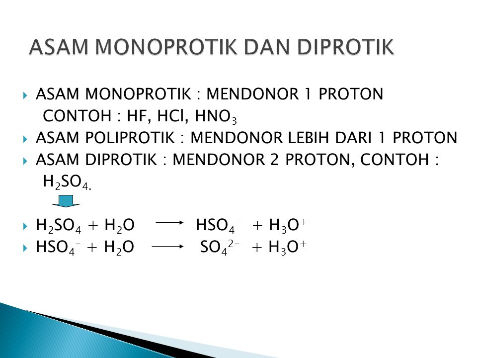  ASAM MONOPROTIK : MENDONOR 1 PROTON CONTOH : HF, HCl, HNO 3  ASAM POLIPROTIK : MENDONOR LEBIH DARI 1 PROTON  ASAM DIPROTIK : MENDONOR 2 PROTON, CO