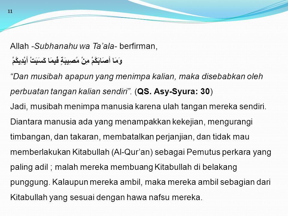 "11 Allah -Subhanahu wa Ta'ala- berfirman, وَمَا أَصَابَكُمْ مِنْ مُصِيبَةٍ فَبِمَا كَسَبَتْ أَيْدِيكُمْ ""Dan musibah apapun yang menimpa kalian, maka"