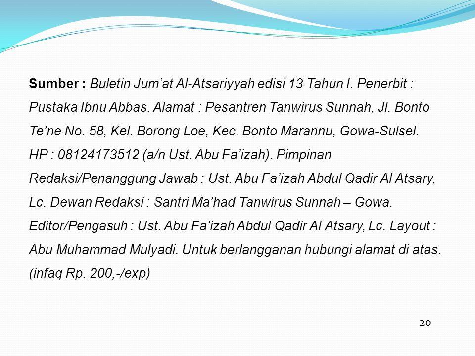 20 Sumber : Buletin Jum'at Al-Atsariyyah edisi 13 Tahun I. Penerbit : Pustaka Ibnu Abbas. Alamat : Pesantren Tanwirus Sunnah, Jl. Bonto Te'ne No. 58,