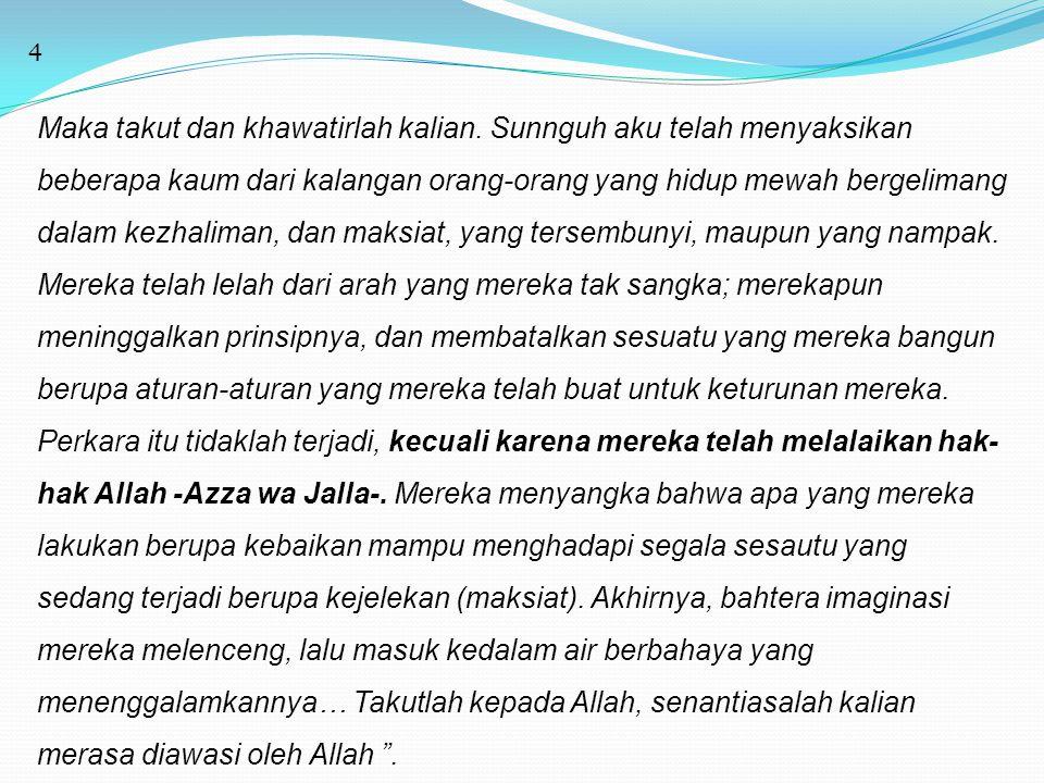 15 Al-Allamah Ibnu Qoyyim Al-Jauziyyah -rahimahullah- dalam Ad-Daa' wa Ad- Dawa'(hal.65-66) berkata, Diantara perkara yang seyogyanya diketahui, dosa-dosa, dan maksiat mendatangkan musibah –dan memang harus demikian-, dan mudhorotnya pada hati laksana racun mudhorotnya pada tubuh sesuai tingkatannya.
