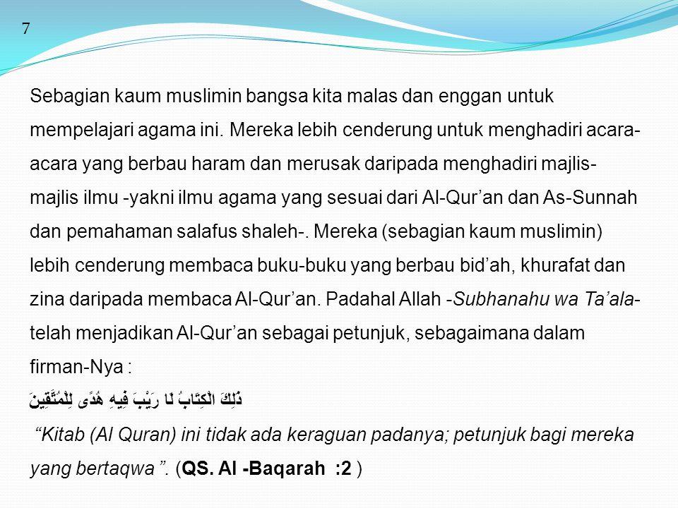 7 Sebagian kaum muslimin bangsa kita malas dan enggan untuk mempelajari agama ini. Mereka lebih cenderung untuk menghadiri acara- acara yang berbau ha