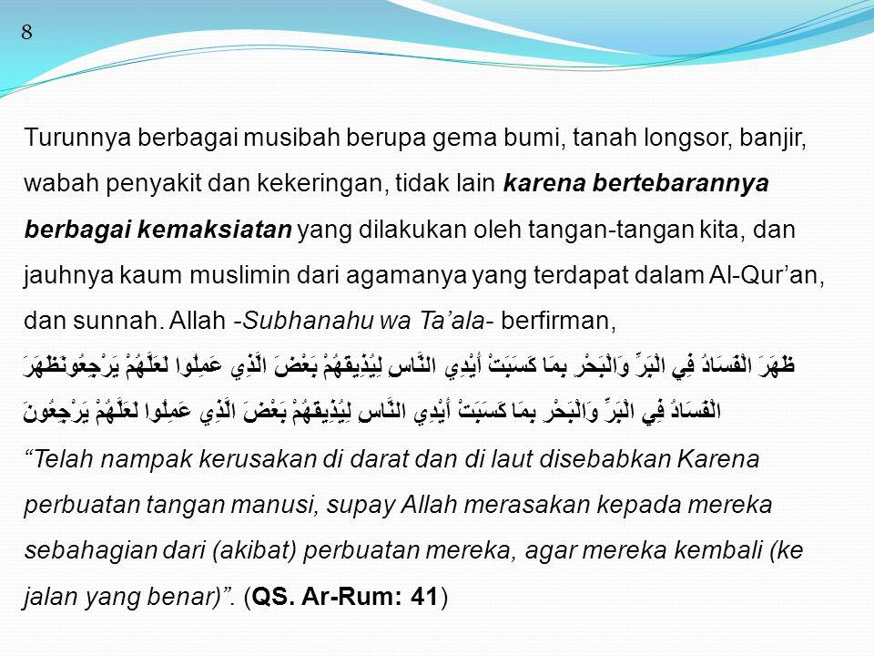 9 Al-Hafizh Ibnu Katsir-rahimahullah- berkata dalam Tafsir Al-Qur'an Al- Azhim (3/572), Abul 'Aliyah berkata, Barangsiapa yang berbuat maksiat di muka bumi, maka ia telah melakukan kerusakan di muka bumi , karena kebaikan bumi, dan langit lantaran ketaatan.