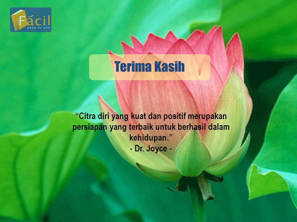 Terima Kasih Citra diri yang kuat dan positif merupakan persiapan yang terbaik untuk berhasil dalam kehidupan. - Dr.