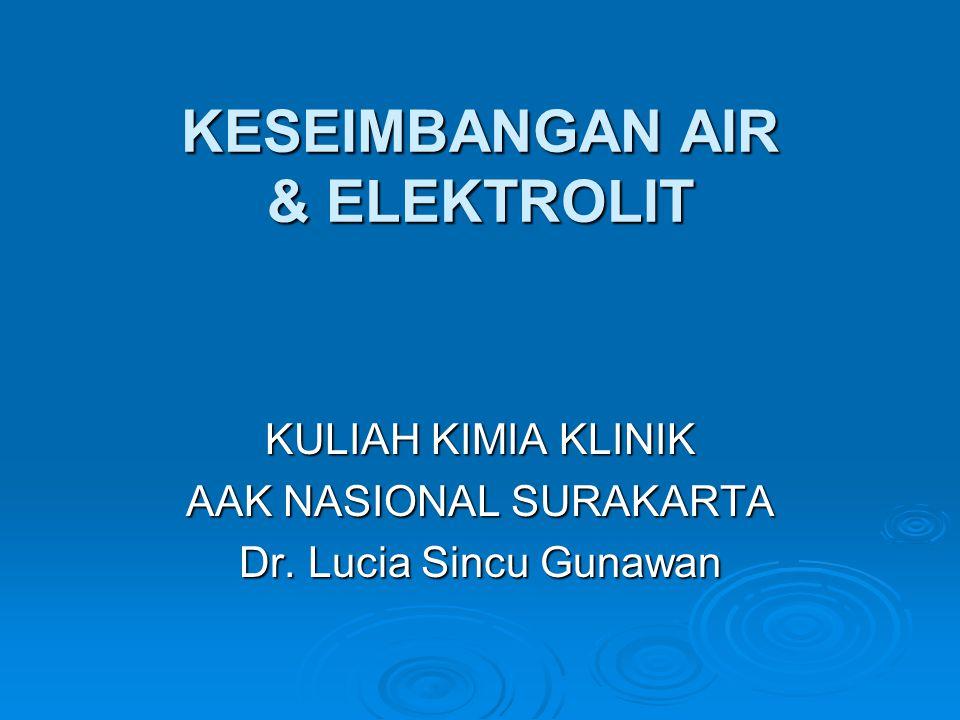 KESEIMBANGAN AIR & ELEKTROLIT KULIAH KIMIA KLINIK AAK NASIONAL SURAKARTA Dr. Lucia Sincu Gunawan