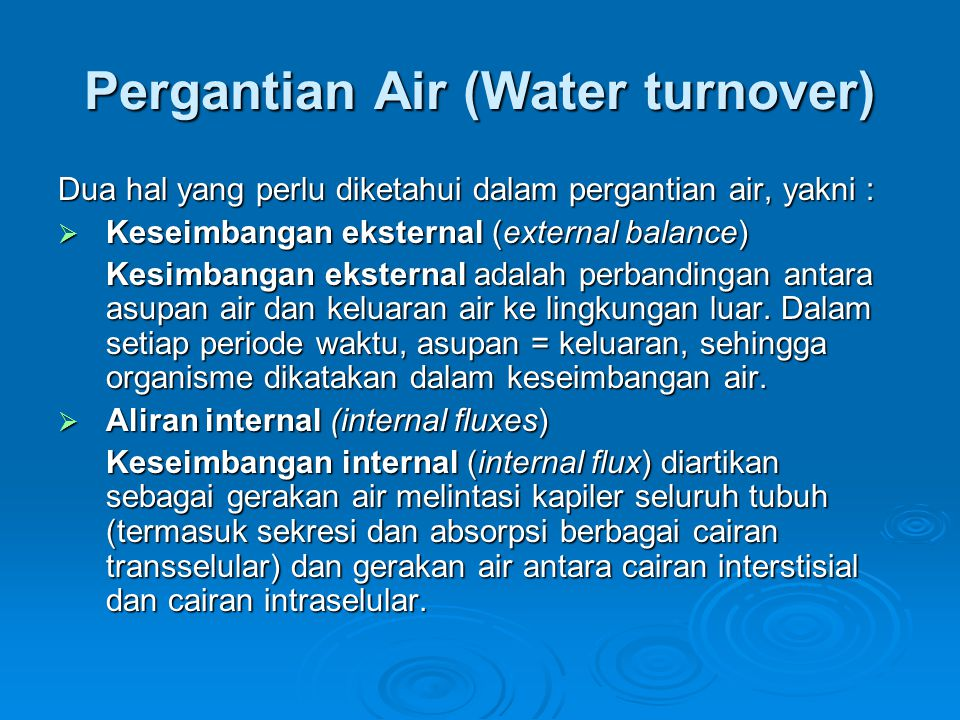 Pergantian Air (Water turnover) Dua hal yang perlu diketahui dalam pergantian air, yakni :  Keseimbangan eksternal (external balance) Kesimbangan eksternal adalah perbandingan antara asupan air dan keluaran air ke lingkungan luar.