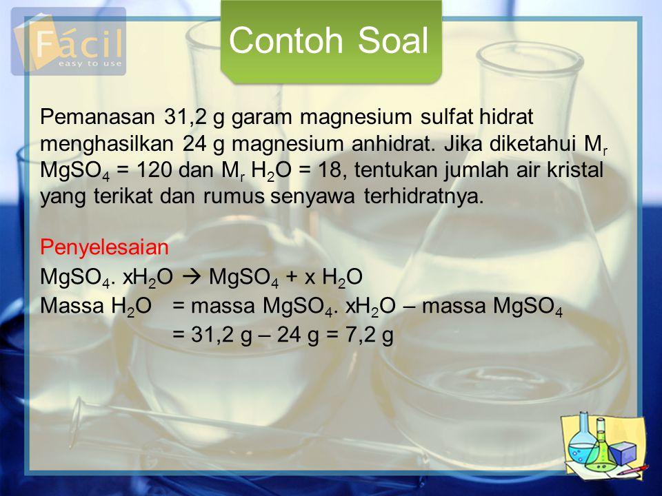 Pemanasan 31,2 g garam magnesium sulfat hidrat menghasilkan 24 g magnesium anhidrat. Jika diketahui M r MgSO 4 = 120 dan M r H 2 O = 18, tentukan juml