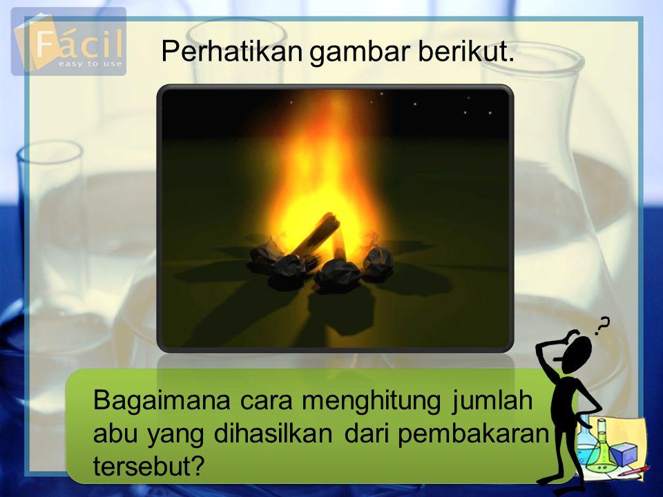 Bagaimana cara menghitung jumlah abu yang dihasilkan dari pembakaran tersebut? Perhatikan gambar berikut.