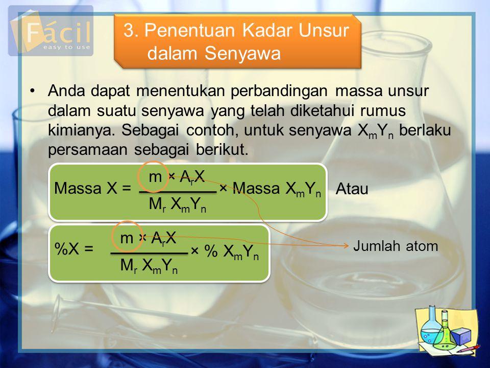 •Anda dapat menentukan perbandingan massa unsur dalam suatu senyawa yang telah diketahui rumus kimianya. Sebagai contoh, untuk senyawa X m Y n berlaku